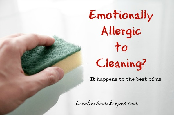 Are you Emotionally Allergic to Cleaning too? (Don't worry, it happens to the best of us!) Here are some tips and tricks to suck it up and get the house clean and organized, and to keep it that way!