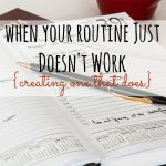 When Your Routine Just Doesn't Work {Creating One That Does}