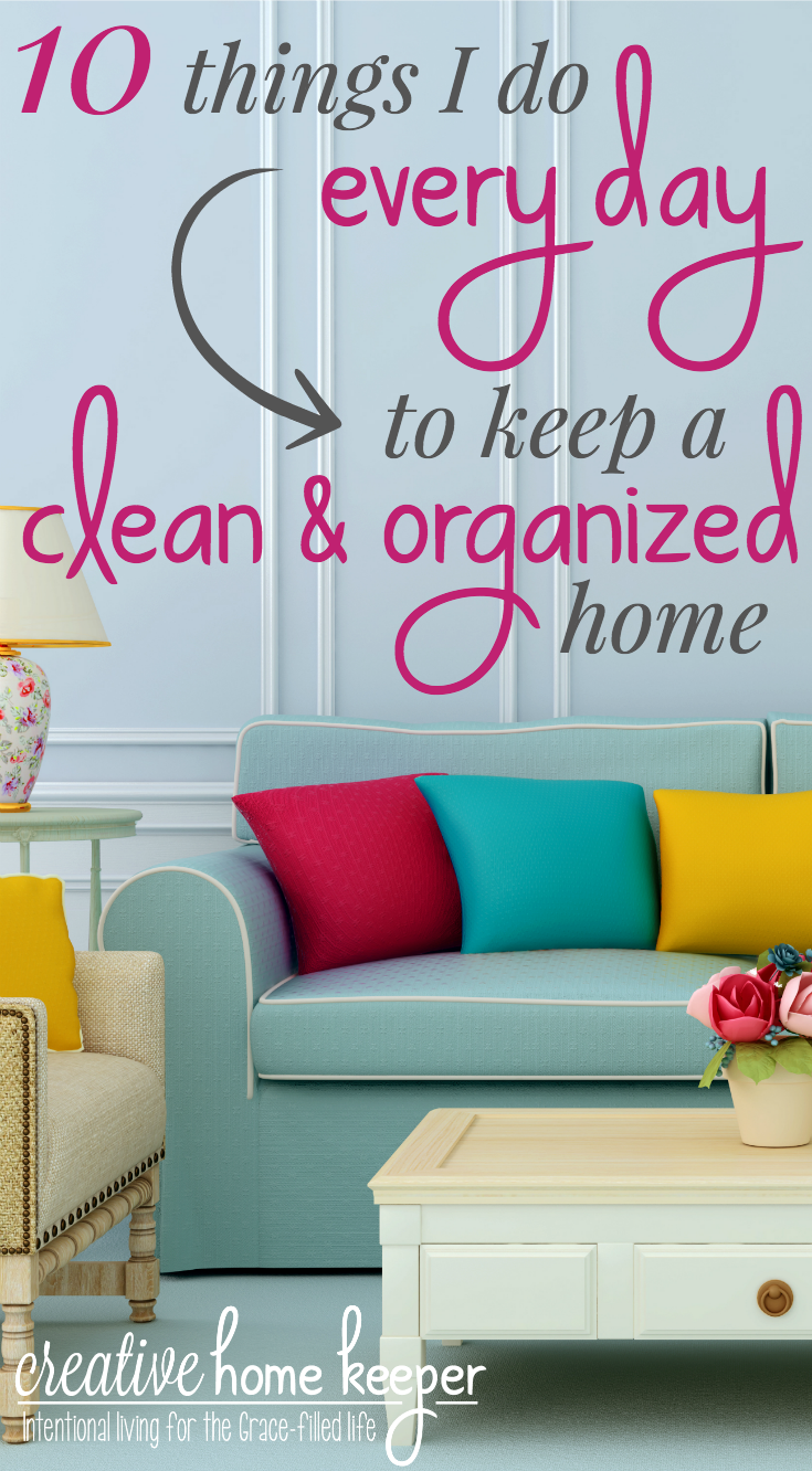 How To Keep A Clean House 10 things i do every day to keep a clean and organized home