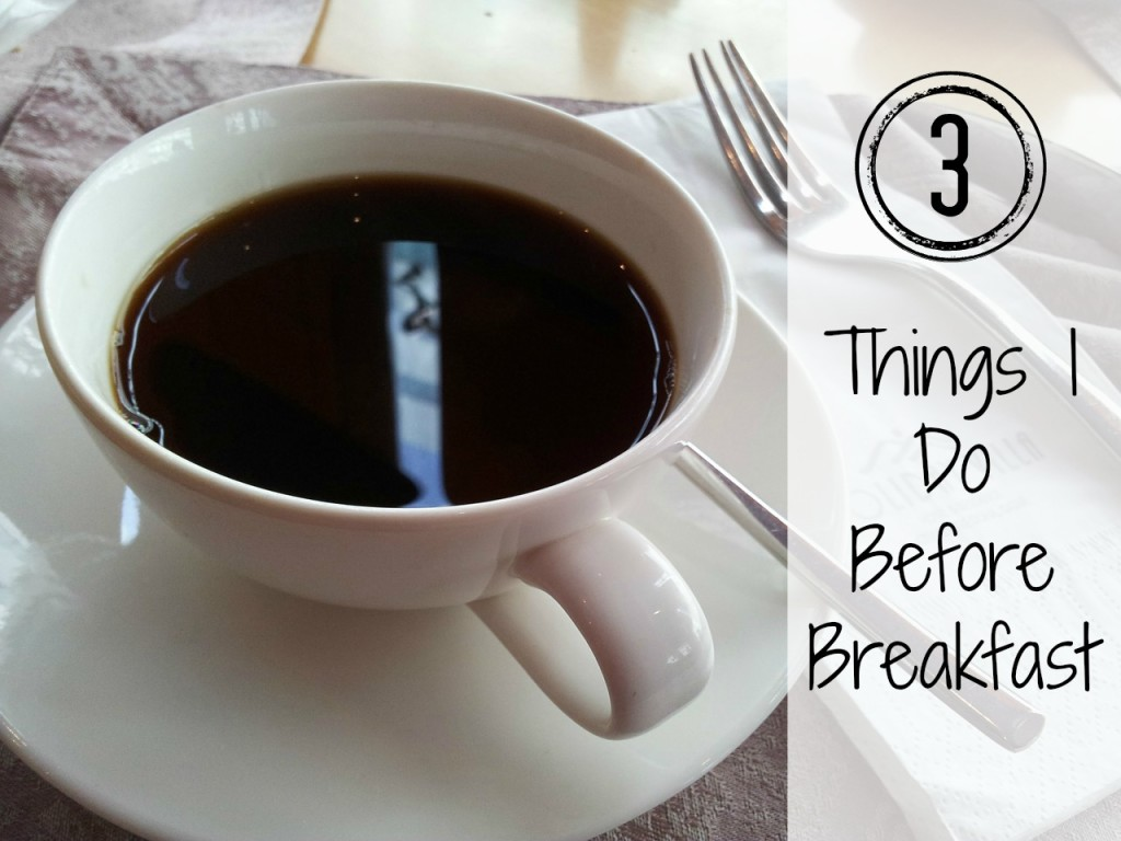 3 things to do before breakfast to help set your day up for success! Whether you're a busy mom, working outside of the home, or trying to get the day started successfully, these 3 things will make a positive impact to jump start your day!