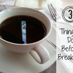 3 Things I Do Before Breakfast {Daily Routines Series Part 1}