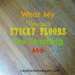 What My Perpetually Sticky Floors Are Teaching Me