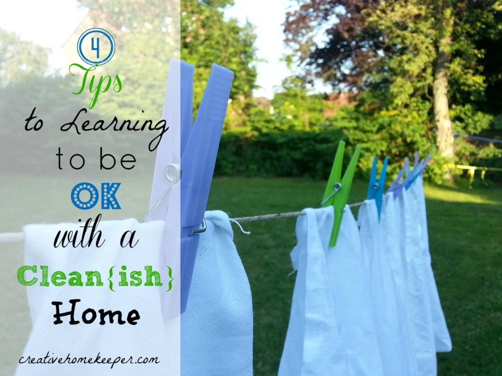4 Tips to Learning to be OK with a Clean{ish} / 4 simple, must read tips to help you come to a place of being OK with a house that may be clean and picked up it's just not sterile, which is what I like to call Clean{ish}Home