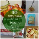 10 Healthy Snacks for Your Whole 30 Challenge {Paleo approved too!}