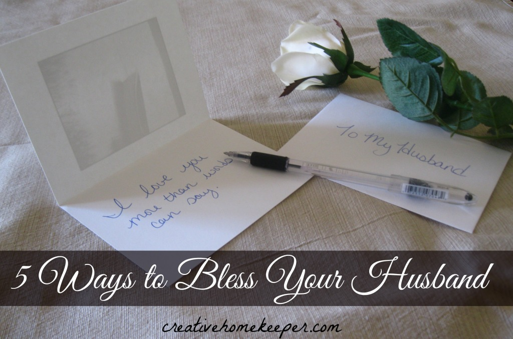 5 Ways to Bless Your Husband - Simple and effect ways to show your husband just how much you love him. Best of all... they are all free!