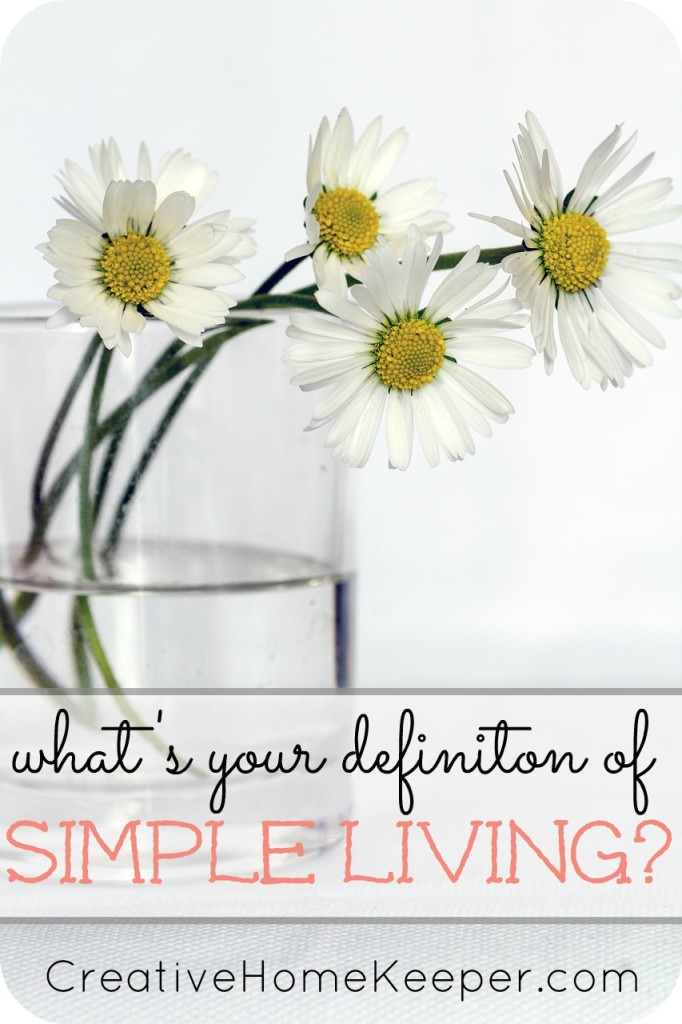 What's your definition of simple living? For different people it may mean different things, but once you know what simple living means to you, you'll be able to live it out.