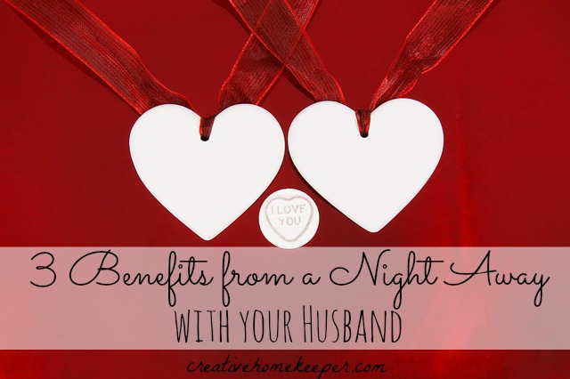 3 Benefits from a Night Away with your Husband