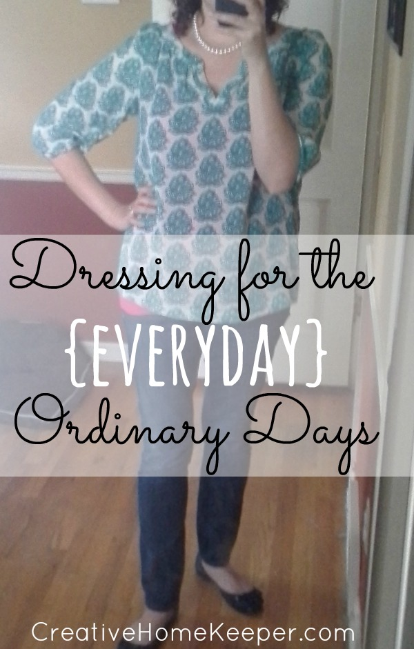 Dressing for the {Everyday} Ordinary Days -motivation and encouragement for those of us who need to get out of the habit of wearing those yoga pants everyday and to maximize our productivity.
