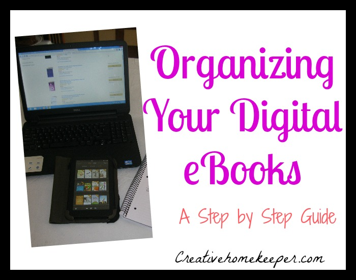 Organizing Your Digital eBooks: A step by step guide to completely organize, purge and categorize all your eBooks both on your computer and your Kindle or other eReader.