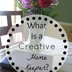 What a Creative Home Keeper is Not