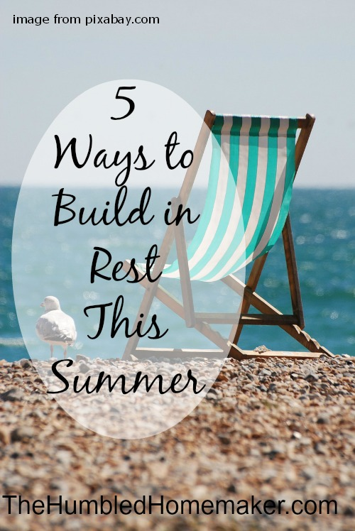 5 Ways to Build in Rest This Summer |Guest post from CreativeHomeKeeper.com to Thehumbledhomemaker.com