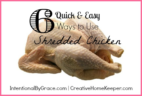 6 quick and easy ways to use shredded chicken | CreativeHomeKeeper.com