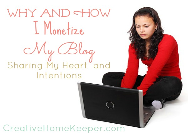 Why and How I Monetize My Blog | CreativeHomeKeeper.com