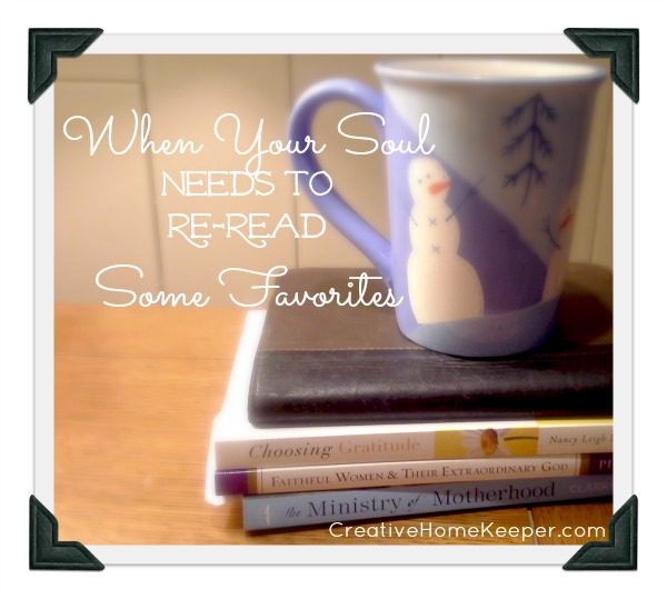 When Your Soul Needs to Re-Read Some Favorites to bring freshment and to rejuvenate your heart and soul {Book Notes Link Up} CreativeHomeKeeper.com