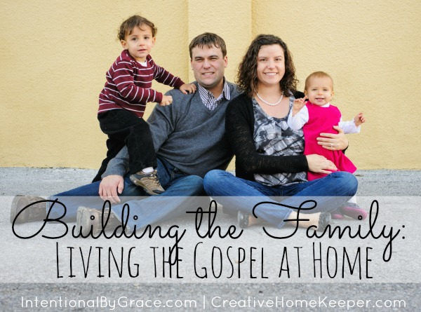 Building the Family: Living the Gospel at Home | CreativeHomeKeeper.com