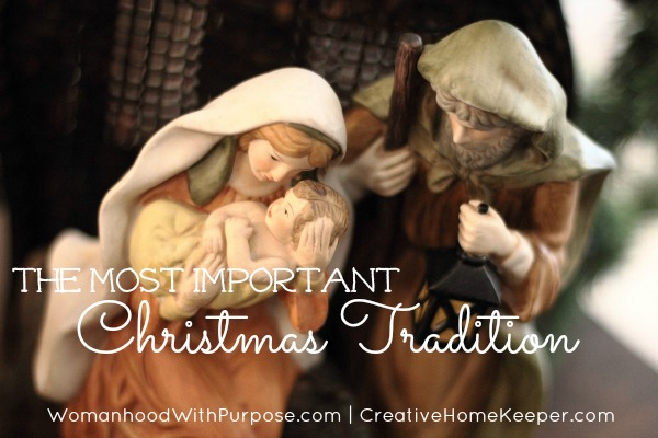 The most important Christmas tradition we should be including in our family's Christmas celebrations. | CreativeHomeKeeper.com