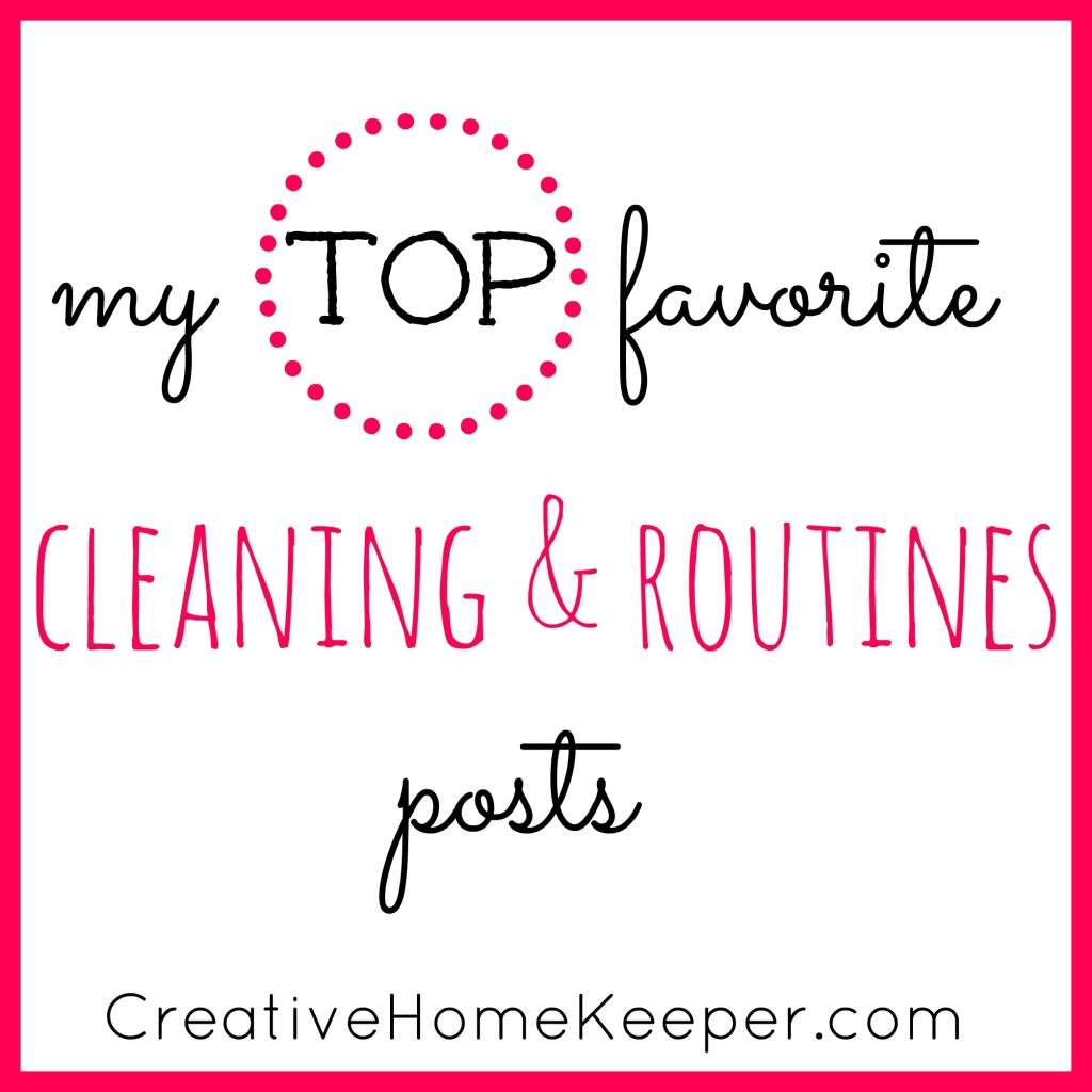 My TOP Favorite Cleaning & Routines Posts as part of an 8-post series on the most popular posts found here on CreativeHomeKeeper.com