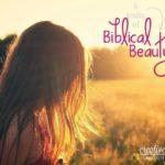 6 Traits of Biblical Beauty