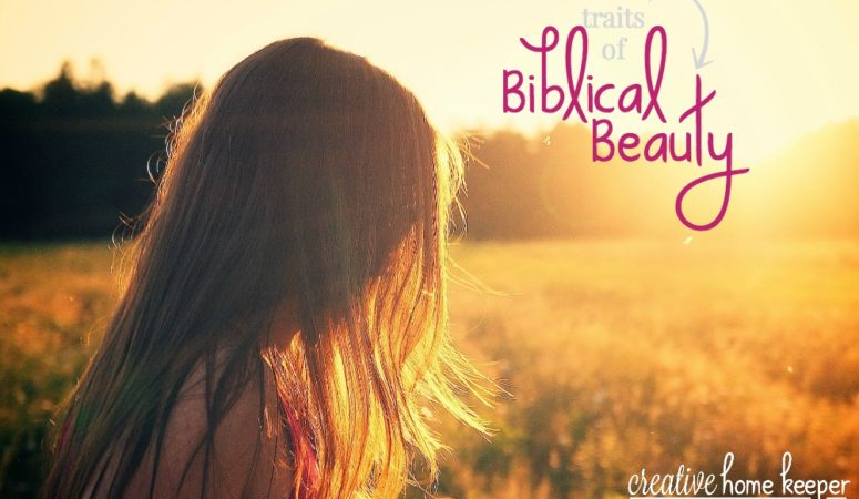 6 Traits of Biblical Beauty