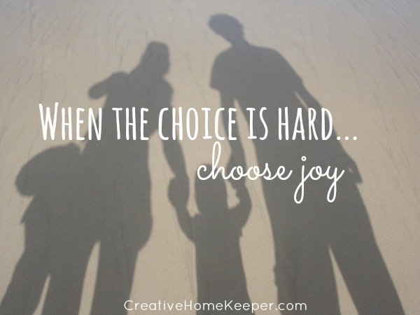 When the choice is hard... choose joy.