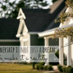 Home Ownership is Not Just a Dream: 6 Tips to Make It a Reality