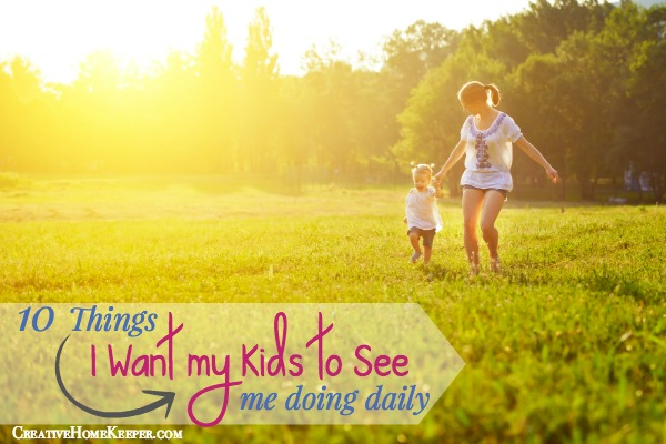 10 Things I Want My Kids to See Me Doing Daily