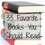 33 Favorite Books You Should Read  {In Honor of 33 Years of Life}