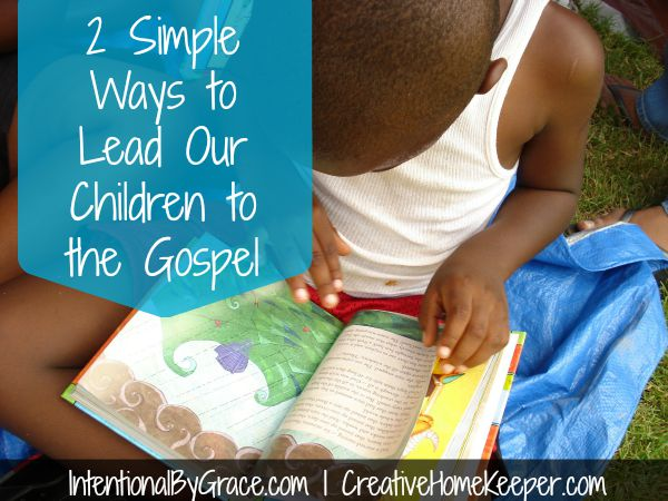 Leading our children to the Gospel can be done simply and authentically in our every day life and conversations.