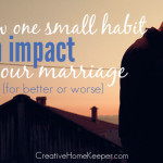 How One Small Habit Can Impact Your Marriage (for better or worse)