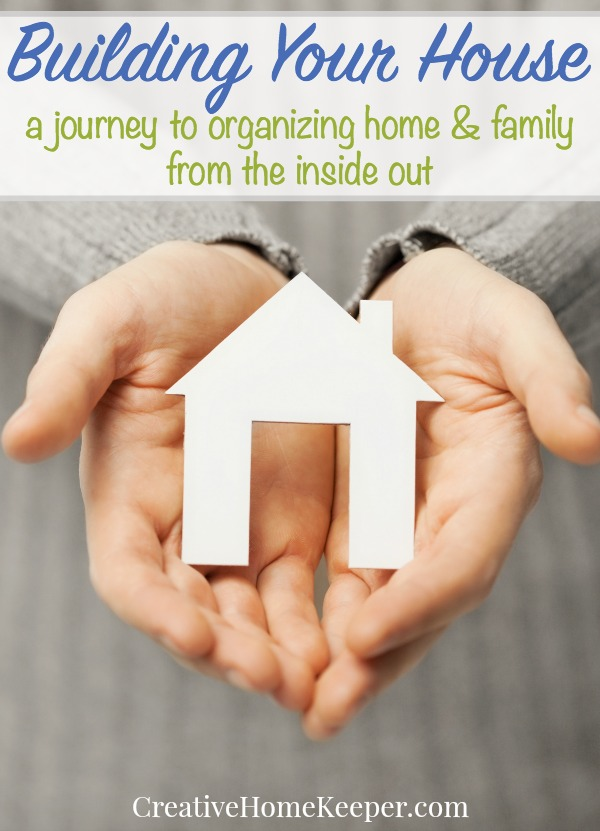 Building Your House A Journey To Organizing Home Family