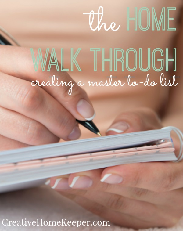 """Feeling overwhelmed by all the projects and to-do lists that need to be done around the house and don't know where to start? Complete a house walk through by making a one master to-do list to help prioritize and focus on what really needs to be done and plan for those future """"fun"""" projects."""