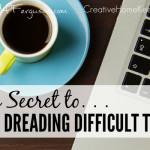 The Secret to Stop Dreading Difficult (or mundane) Tasks