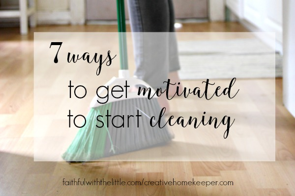 7 Ways to Get Motivated to Start Cleaning