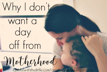 Why I don't want a day off from Motherhood
