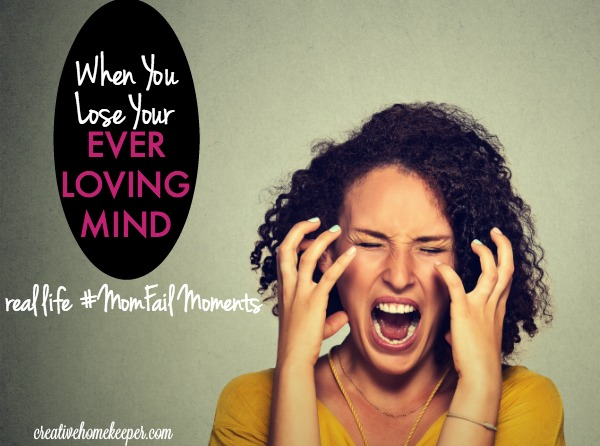 When You Lose Your Ever Loving Mind & Other #MomFail Moments