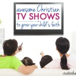 Awesome Christian TV Shows to Grow Your Child's Faith