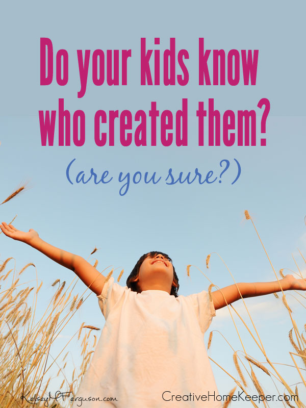 Do your kids know you created them? (Are you sure?) It's important to understand why kids need to know God is their Creator. It doesn't have to be complicated with these 4 reasons to talk to our children about God as the creator of all.