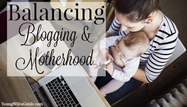 Balancing Blogging & Motherhood