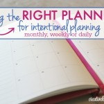 Picking the Right Planner for Intentional Planning {Monthly, Weekly or Daily}