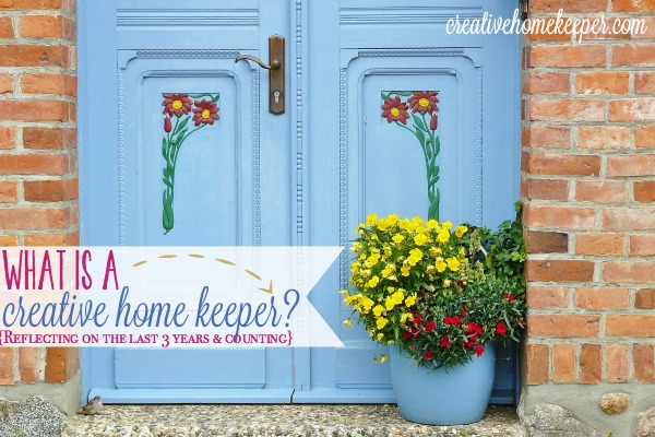 What is a Creative Home Keeper? {Reflecting on the last 3 years & counting}