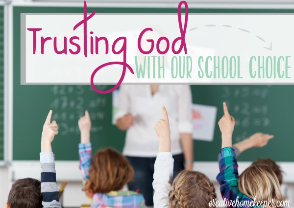 Trusting God With Our School Choice {Letting Go of Fear} - Creative Home  Keeper