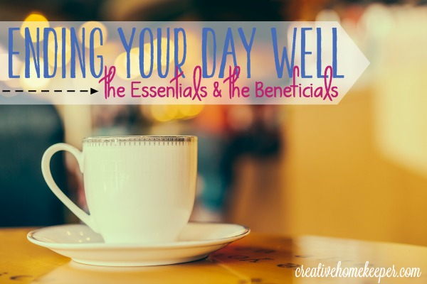 Ending Your Day Well with the Essentials & the Beneficials