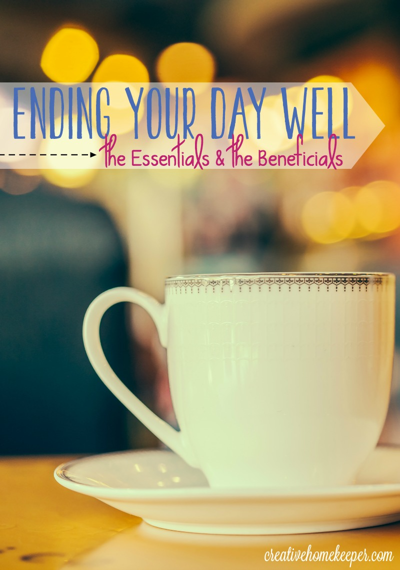 A great day begins the night before, so ending your day well is key to setting up your next day with success! A solid evening routine consists of both the essentials, the things that just have to get done, and the beneficials, the activities that restore, refresh and prep for some amazing sleep.