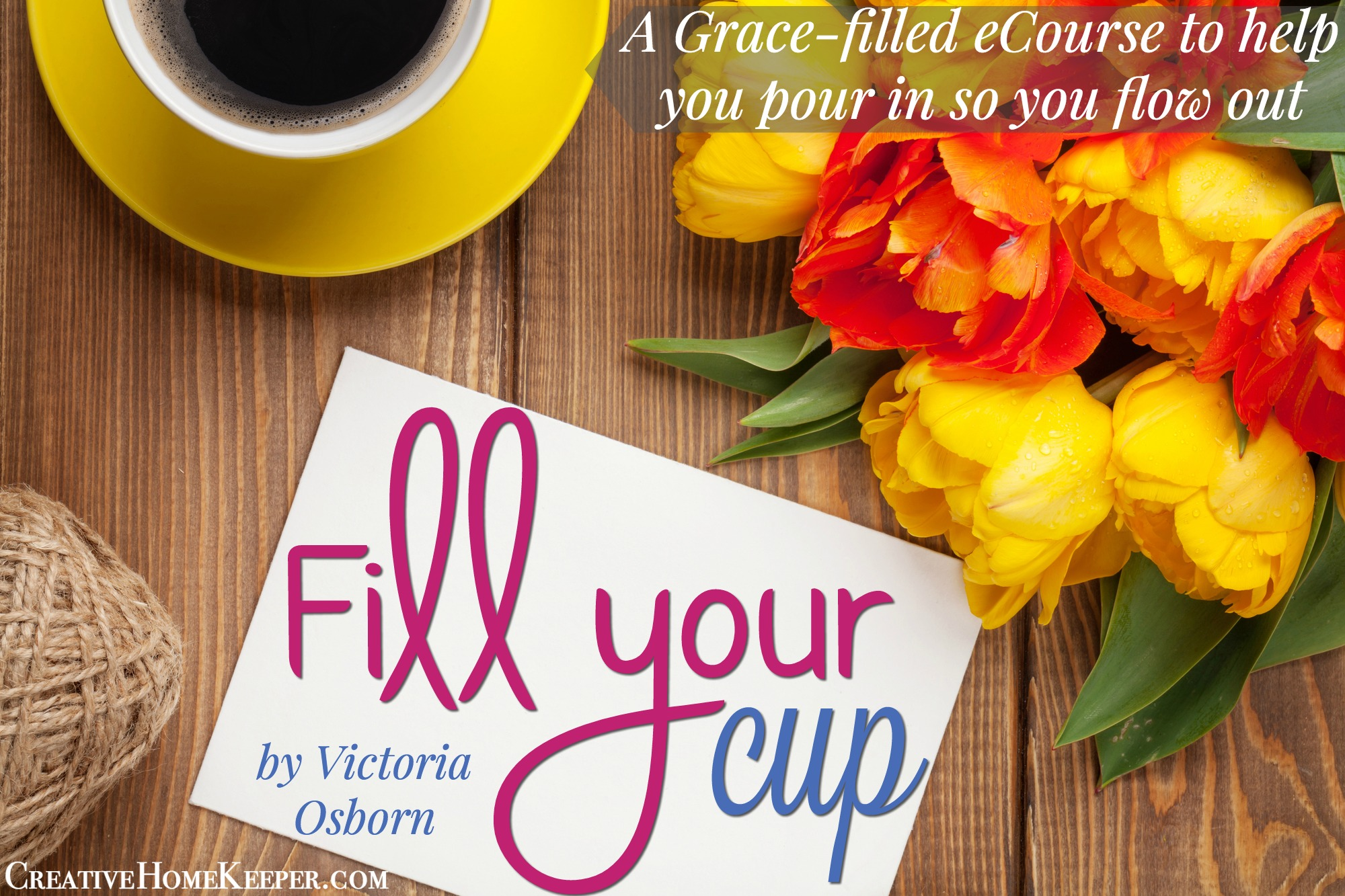 Fill Your Cup: A Grace-filled eCourse to help you pour in so you can flow out
