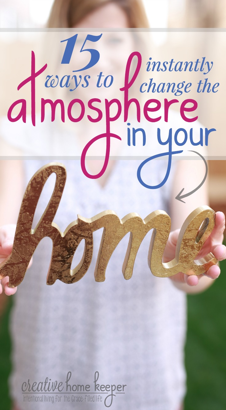 Do you long for a more peaceful, loving, and joy-filled home? It is possible to change the atmosphere in your home with these 15 proven ideas that are simple, practical, and easy to implement!
