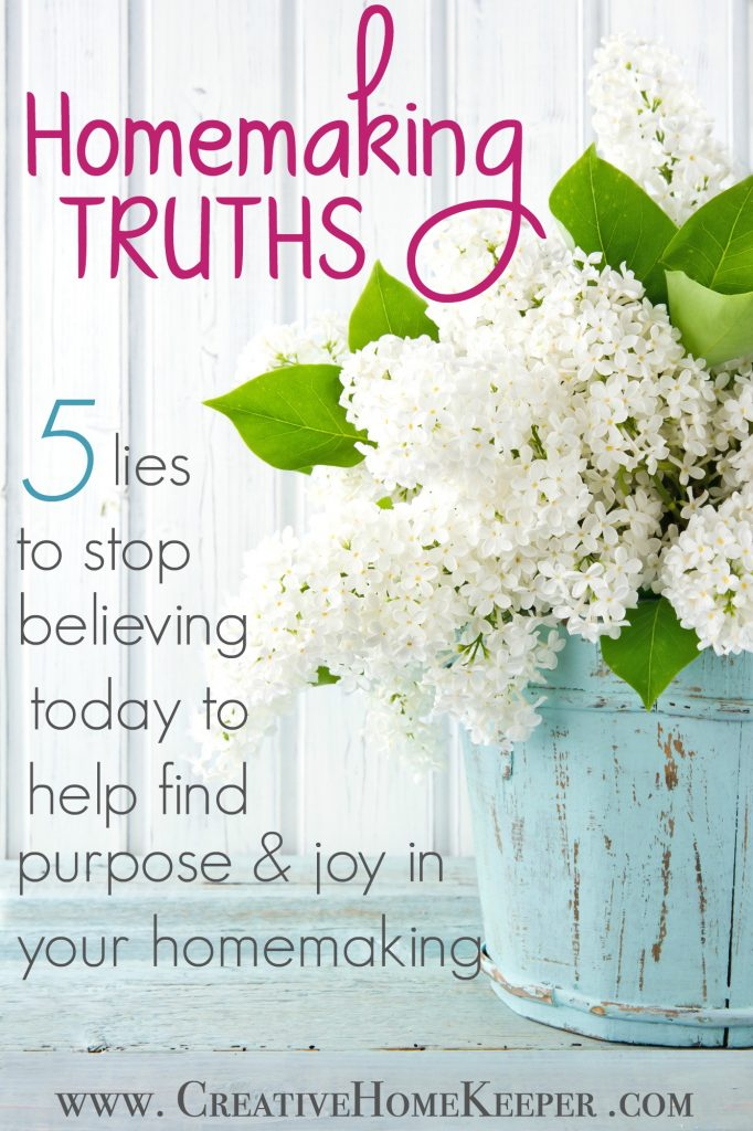 Homemaking Truths: 5 Lies to Stop Believing Today