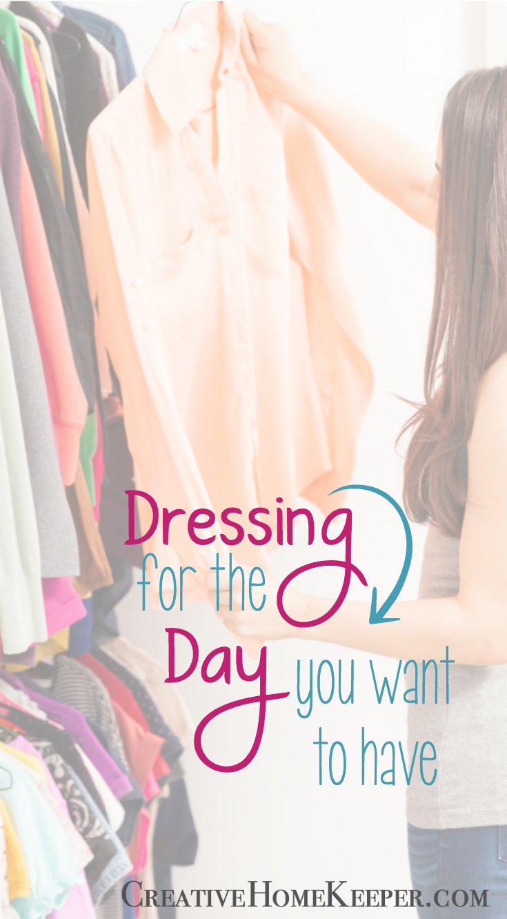 There is a direct correlation between getting dressed & how we approach homemaking which is why it is important to dress for the day we want to have as homemakers.