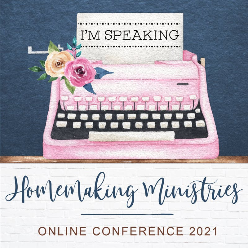 Speaking at 2021 Homemaking Ministries Online Conference